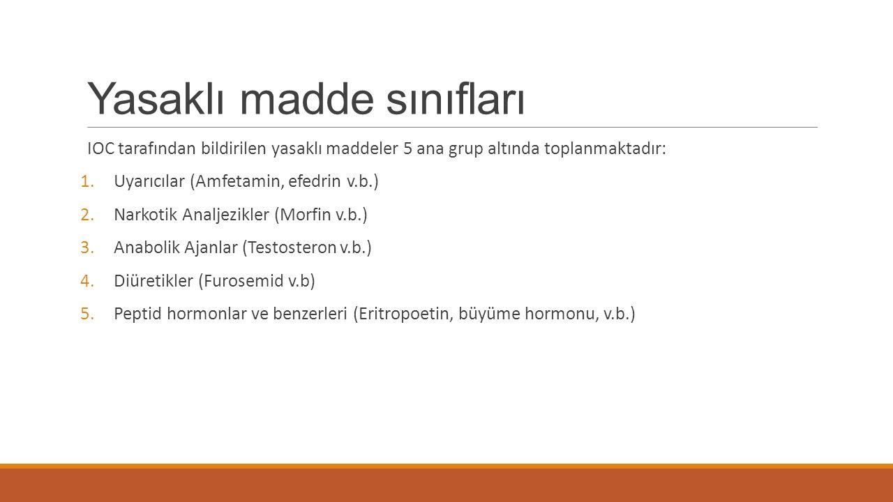 Yasaklı madde sınıfları IOC tarafından bildirilen yasaklı maddeler 5 ana grup altında toplanmaktadır: 1.Uyarıcılar (Amfetamin, efedrin v.b.) 2.Narkoti