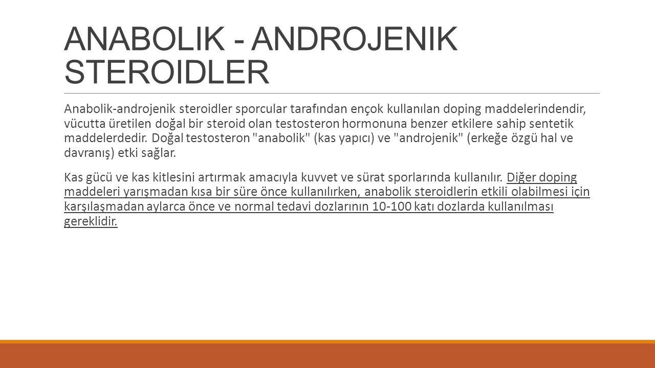 ANABOLIK - ANDROJENIK STEROIDLER Anabolik-androjenik steroidler sporcular tarafından ençok kullanılan doping maddelerindendir, vücutta üretilen doğal