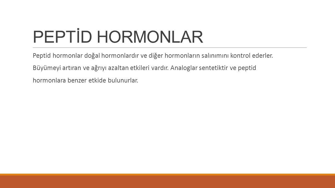 PEPTİD HORMONLAR Peptid hormonlar doğal hormonlardır ve diğer hormonların salınımını kontrol ederler. Büyümeyi artıran ve ağrıyı azaltan etkileri vard