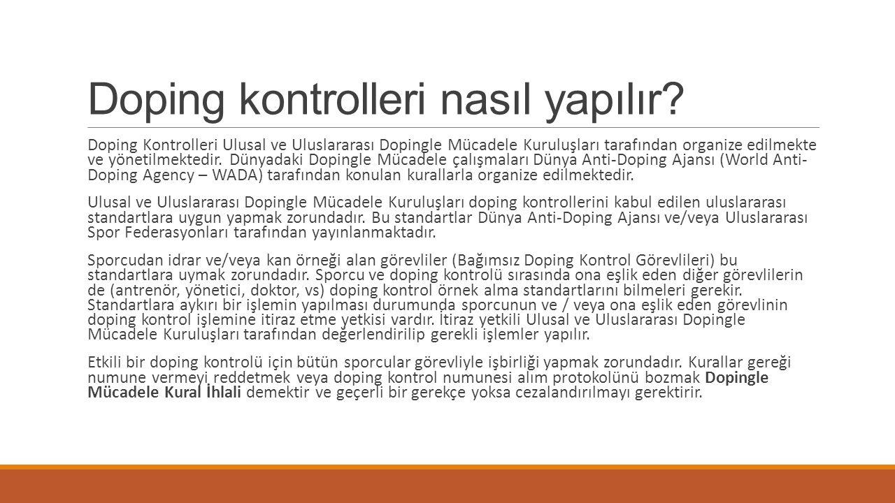 Doping kontrolleri nasıl yapılır? Doping Kontrolleri Ulusal ve Uluslararası Dopingle Mücadele Kuruluşları tarafından organize edilmekte ve yönetilmekt