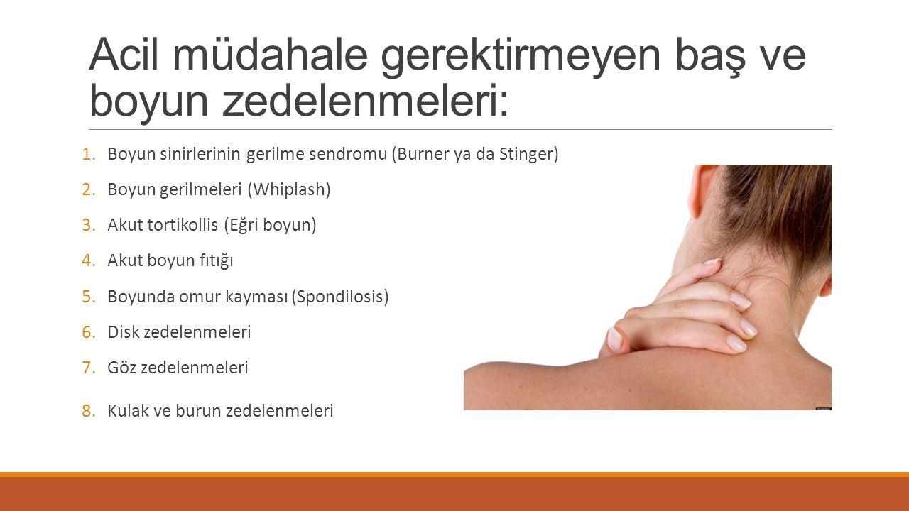 Acil müdahale gerektirmeyen baş ve boyun zedelenmeleri: 1.Boyun sinirlerinin gerilme sendromu (Burner ya da Stinger) 2.Boyun gerilmeleri (Whiplash) 3.