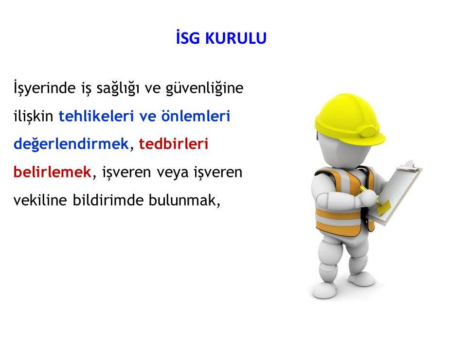 İSG KURULU İşyerinde iş sağlığı ve güvenliğine ilişkin tehlikeleri ve önlemleri değerlendirmek, tedbirleri belirlemek, işveren veya işveren vekiline b