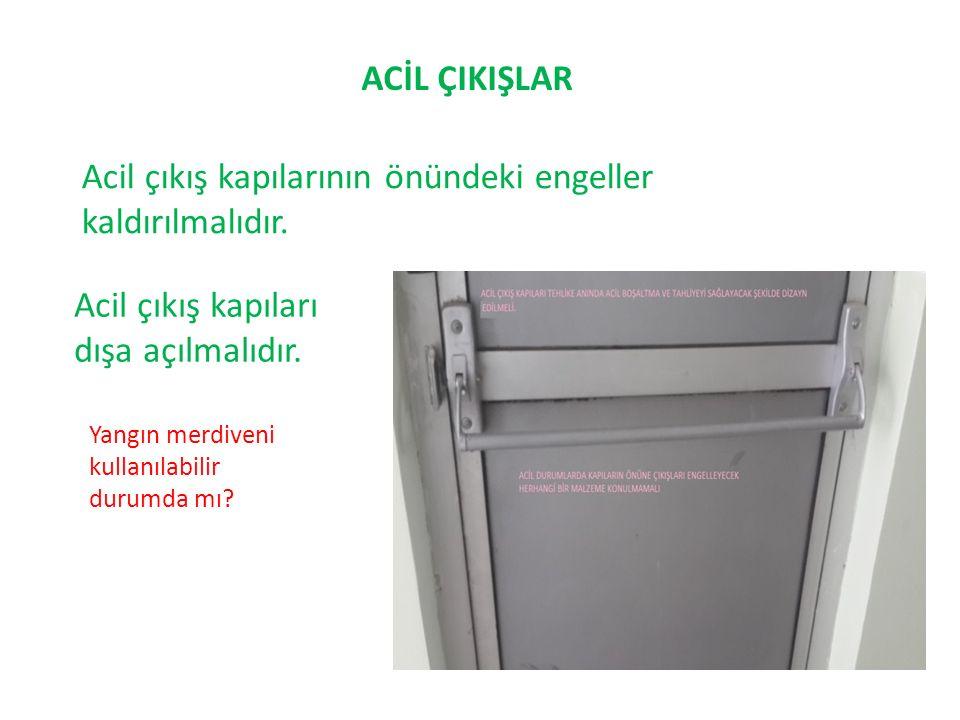 ACİL ÇIKIŞLAR Acil çıkış kapılarının önündeki engeller kaldırılmalıdır. Acil çıkış kapıları dışa açılmalıdır. Yangın merdiveni kullanılabilir durumda
