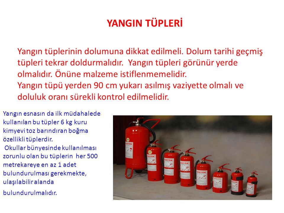 YANGIN TÜPLERİ Yangın tüplerinin dolumuna dikkat edilmeli.