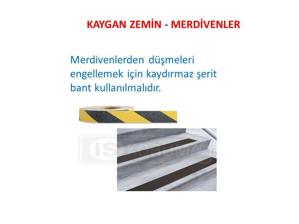 KAYGAN ZEMİN - MERDİVENLER Merdivenlerden düşmeleri engellemek için kaydırmaz şerit bant kullanılmalıdır.