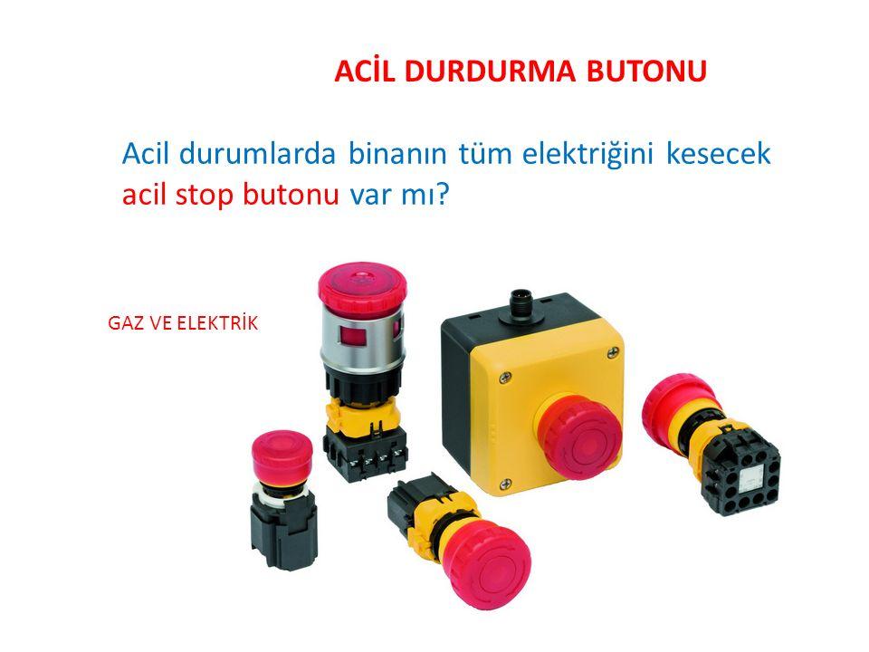 ACİL DURDURMA BUTONU Acil durumlarda binanın tüm elektriğini kesecek acil stop butonu var mı? GAZ VE ELEKTRİK