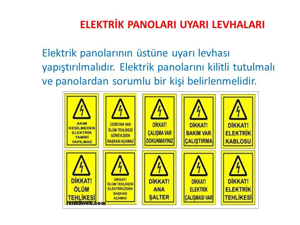 ELEKTRİK PANOLARI UYARI LEVHALARI Elektrik panolarının üstüne uyarı levhası yapıştırılmalıdır. Elektrik panolarını kilitli tutulmalı ve panolardan sor