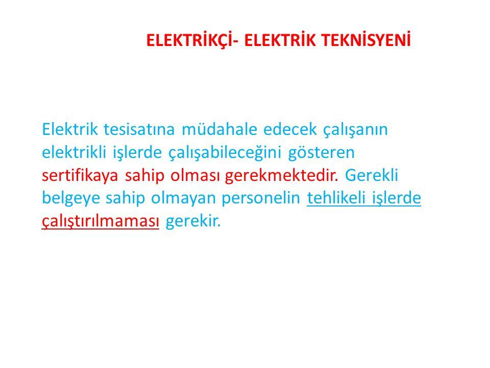 ELEKTRİKÇİ- ELEKTRİK TEKNİSYENİ Elektrik tesisatına müdahale edecek çalışanın elektrikli işlerde çalışabileceğini gösteren sertifikaya sahip olması ge