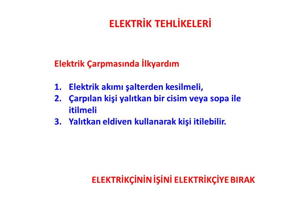 ELEKTRİKÇİNİN İŞİNİ ELEKTRİKÇİYE BIRAK Elektrik Çarpmasında İlkyardım 1.Elektrik akımı şalterden kesilmeli, 2.Çarpılan kişi yalıtkan bir cisim veya sopa ile itilmeli 3.Yalıtkan eldiven kullanarak kişi itilebilir.