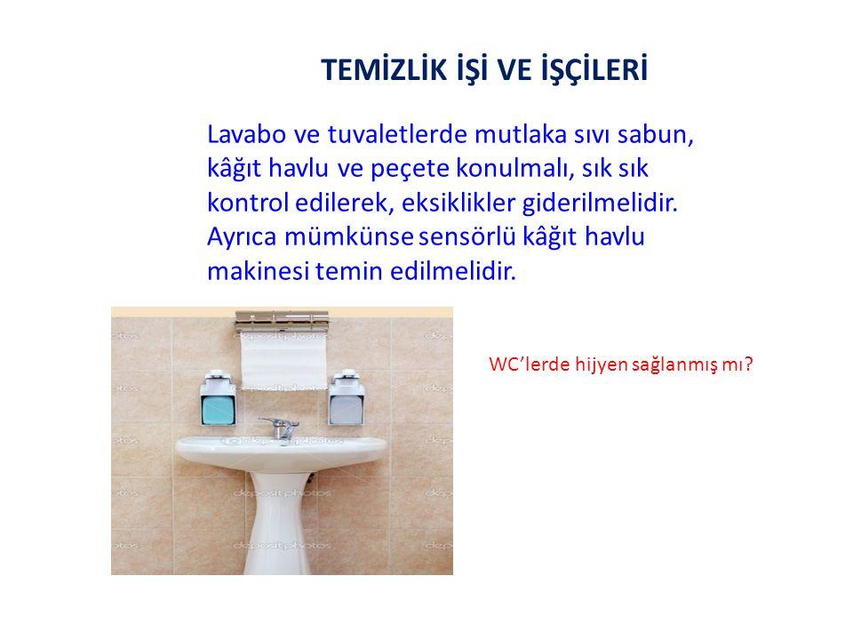 TEMİZLİK İŞİ VE İŞÇİLERİ Lavabo ve tuvaletlerde mutlaka sıvı sabun, kâğıt havlu ve peçete konulmalı, sık sık kontrol edilerek, eksiklikler giderilmelidir.