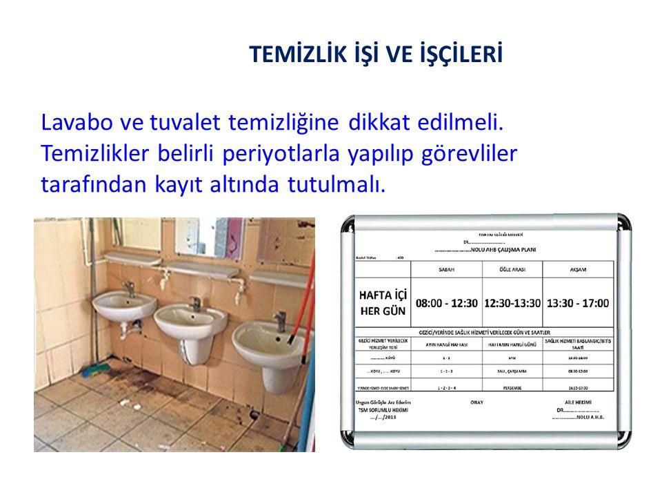 TEMİZLİK İŞİ VE İŞÇİLERİ Lavabo ve tuvalet temizliğine dikkat edilmeli. Temizlikler belirli periyotlarla yapılıp görevliler tarafından kayıt altında t