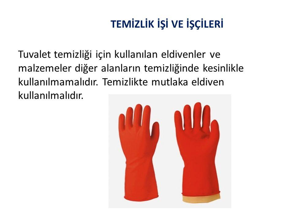 TEMİZLİK İŞİ VE İŞÇİLERİ Tuvalet temizliği için kullanılan eldivenler ve malzemeler diğer alanların temizliğinde kesinlikle kullanılmamalıdır. Temizli