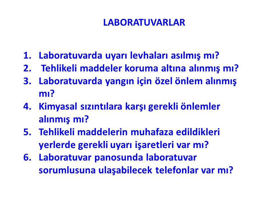 LABORATUVARLAR 1.Laboratuvarda uyarı levhaları asılmış mı.