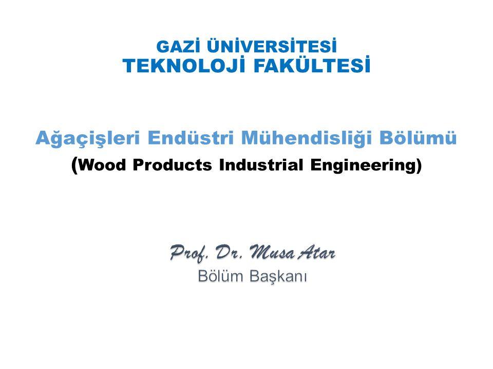GAZİ ÜNİVERSİTESİ TEKNOLOJİ FAKÜLTESİ Ağaçişleri Endüstri Mühendisliği Bölümü ( Wood Products Industrial Engineering)
