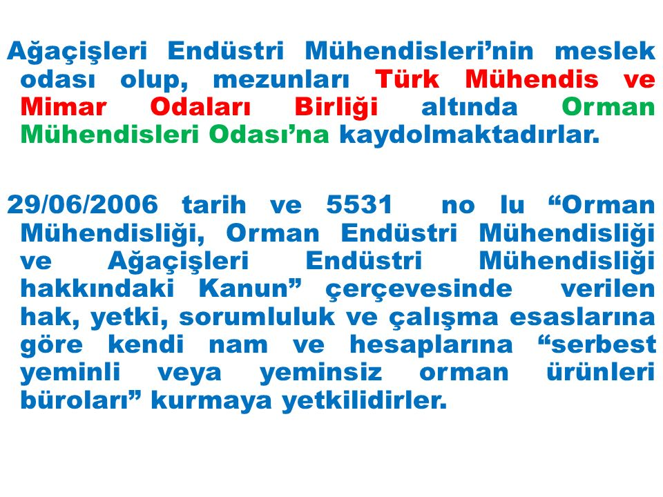 Ağaçişleri Endüstri Mühendisleri'nin meslek odası olup, mezunları Türk Mühendis ve Mimar Odaları Birliği altında Orman Mühendisleri Odası'na kaydolmaktadırlar.
