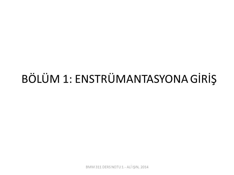 BÖLÜM 1: ENSTRÜMANTASYONA GİRİŞ BMM 311 DERS NOTU 1 - ALİ IŞIN, 2014