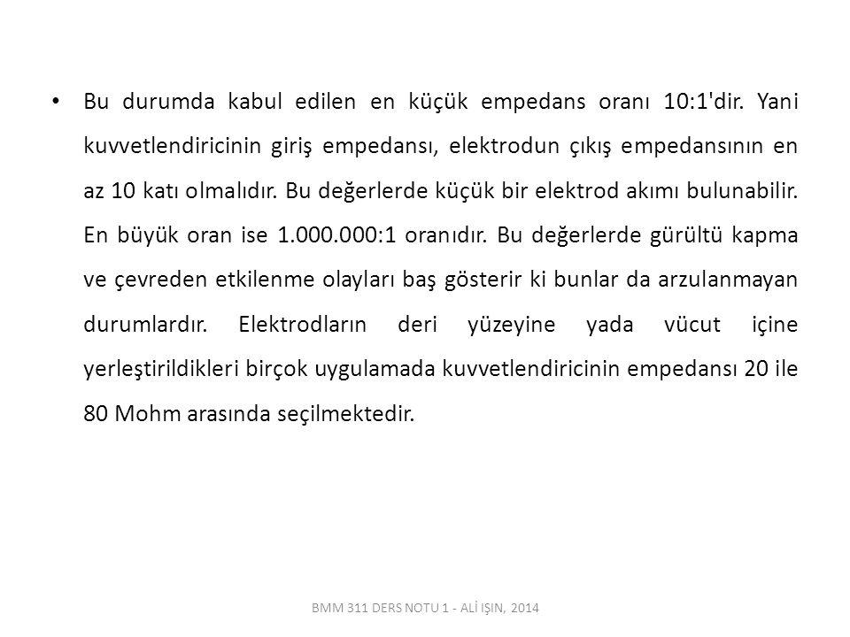 BMM 311 DERS NOTU 1 - ALİ IŞIN, 2014 Bu durumda kabul edilen en küçük empedans oranı 10:1 dir.