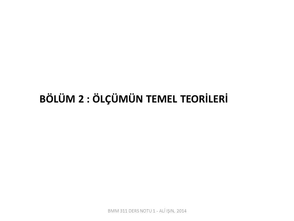 BMM 311 DERS NOTU 1 - ALİ IŞIN, 2014 BÖLÜM 2 : ÖLÇÜMÜN TEMEL TEORİLERİ