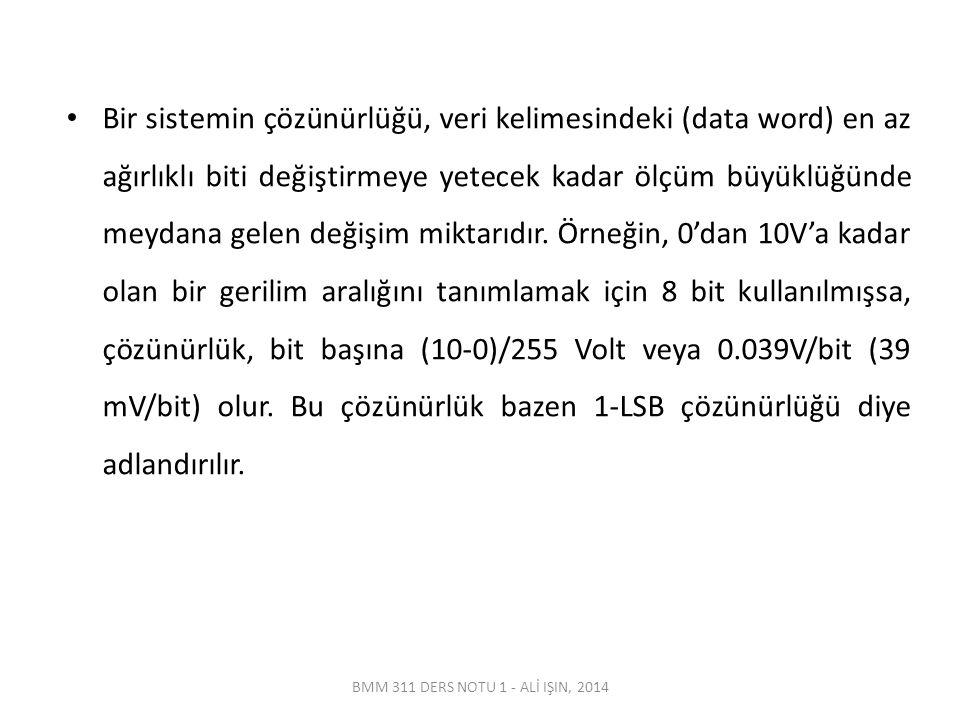 BMM 311 DERS NOTU 1 - ALİ IŞIN, 2014 Bir sistemin çözünürlüğü, veri kelimesindeki (data word) en az ağırlıklı biti değiştirmeye yetecek kadar ölçüm bü
