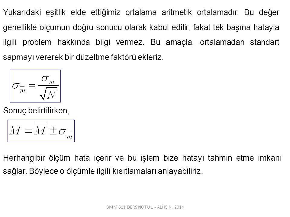 BMM 311 DERS NOTU 1 - ALİ IŞIN, 2014 Yukarıdaki eşitlik elde ettiğimiz ortalama aritmetik ortalamadır.