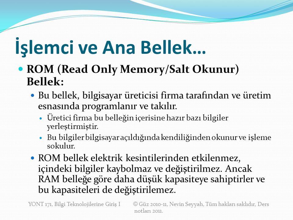 İşlemci ve Ana Bellek… ROM (Read Only Memory/Salt Okunur) Bellek: Bu bellek, bilgisayar üreticisi firma tarafından ve üretim esnasında programlanır ve