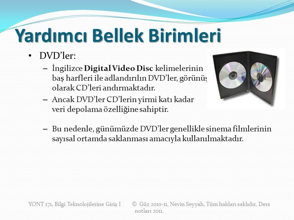 Yardımcı Bellek Birimleri DVD'ler: – İngilizce Digital Video Disc kelimelerinin baş harfleri ile adlandırılın DVD'ler, görünüş olarak CD'leri andırmaktadır.