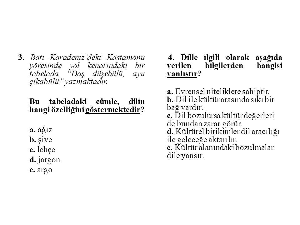 """3. Batı Karadeniz'deki Kastamonu yöresinde yol kenarındaki bir tabelada """"Daş düşebülü, ayu çıkabülü"""" yazmaktadır. Bu tabeladaki cümle, dilin hangi öze"""