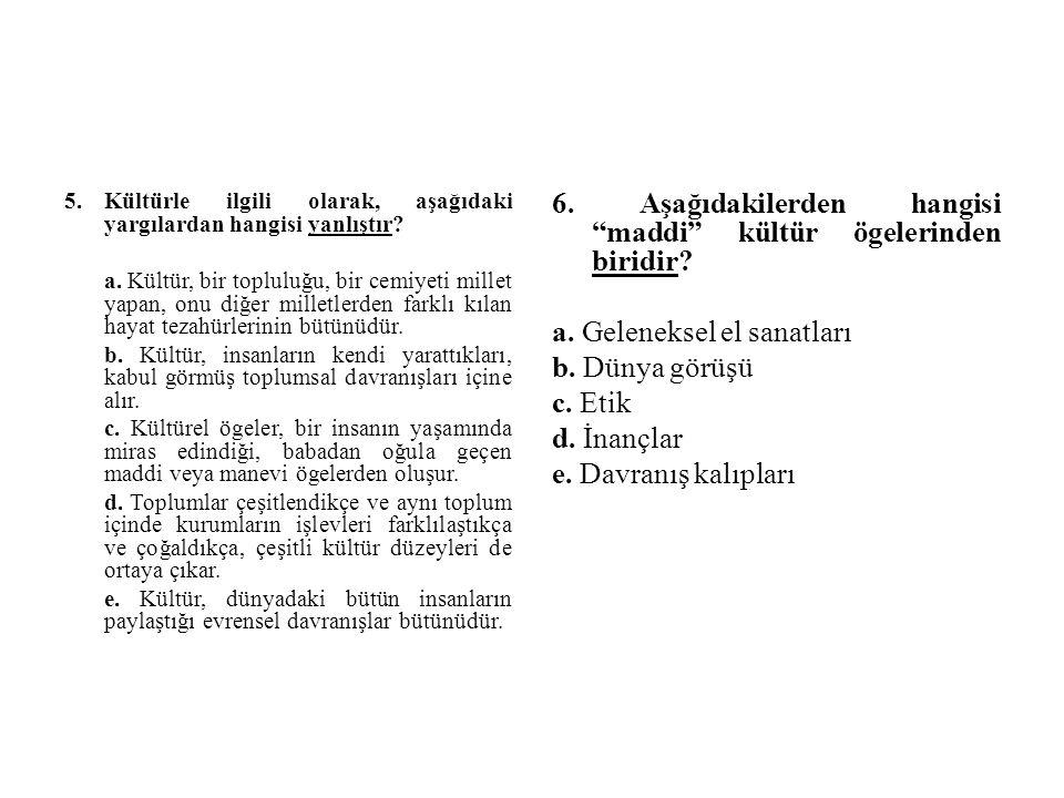 5.Kültürle ilgili olarak, aşağıdaki yargılardan hangisi yanlıştır.
