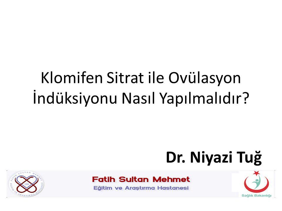 Klomifen Sitrat ile Ovülasyon İndüksiyonu Nasıl Yapılmalıdır Dr. Niyazi Tuğ