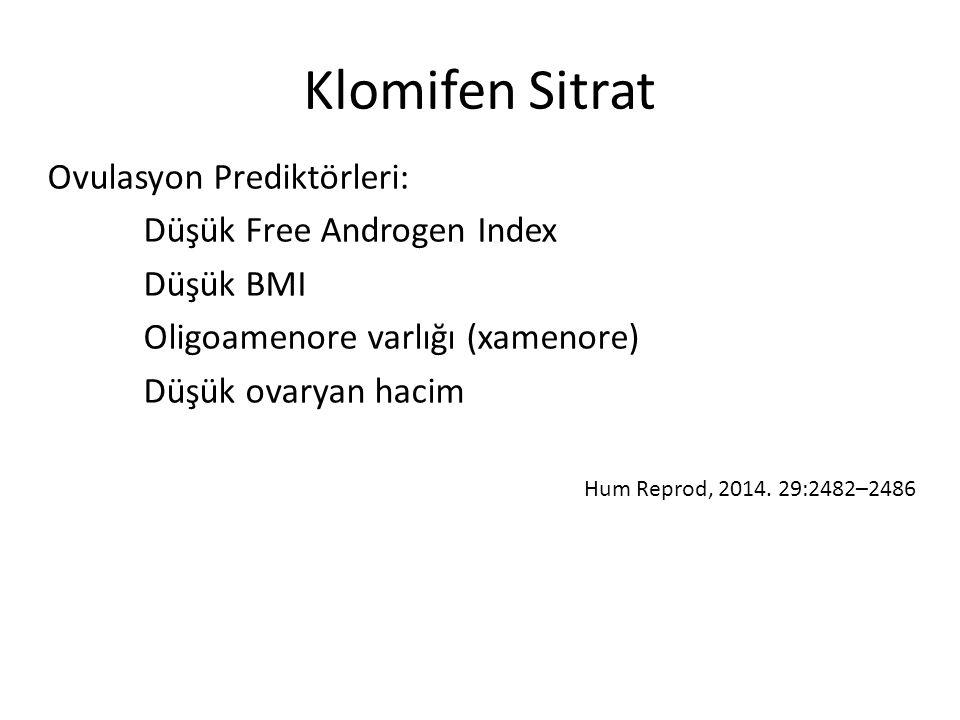 Klomifen Sitrat Ovulasyon Prediktörleri: Düşük Free Androgen Index Düşük BMI Oligoamenore varlığı (xamenore) Düşük ovaryan hacim Hum Reprod, 2014.