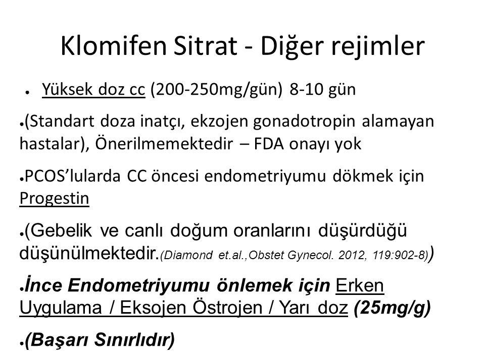 Klomifen Sitrat - Diğer rejimler ● Yüksek doz cc (200-250mg/gün) 8-10 gün ● (Standart doza inatçı, ekzojen gonadotropin alamayan hastalar), Önerilmemektedir – FDA onayı yok ● PCOS'lularda CC öncesi endometriyumu dökmek için Progestin ● (Gebelik ve canlı doğum oranlarını düşürdüğü düşünülmektedir.