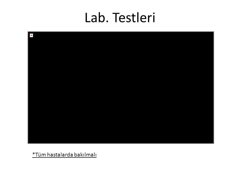 Lab. Testleri *Tüm hastalarda bakılmalı