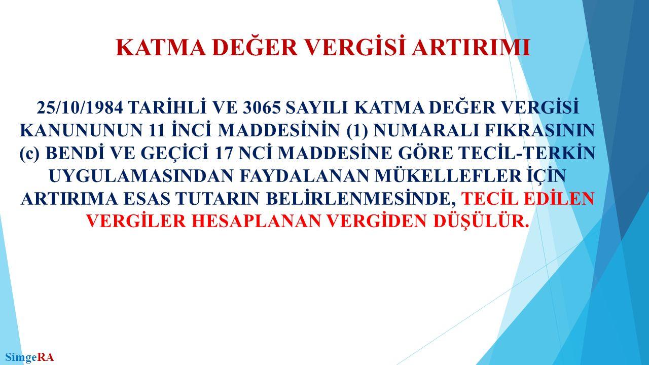 KATMA DEĞER VERGİSİ ARTIRIMI 25/10/1984 TARİHLİ VE 3065 SAYILI KATMA DEĞER VERGİSİ KANUNUNUN 11 İNCİ MADDESİNİN (1) NUMARALI FIKRASININ (c) BENDİ VE GEÇİCİ 17 NCİ MADDESİNE GÖRE TECİL-TERKİN UYGULAMASINDAN FAYDALANAN MÜKELLEFLER İÇİN ARTIRIMA ESAS TUTARIN BELİRLENMESİNDE, TECİL EDİLEN VERGİLER HESAPLANAN VERGİDEN DÜŞÜLÜR.