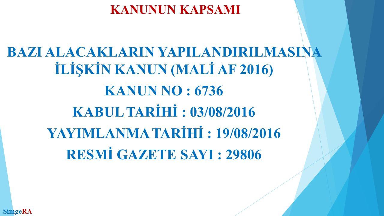 KANUNUN KAPSAMI 30/06/2016 TARİHİNDEN ÖNCEKİ DÖNEMLERE, BEYANA DAYANAN VERGİLERDE BU TARİHE KADAR VERİLMESİ GEREKEN BEYANNAMELERE İLİŞKİN VERGİ VE BUNLARA BAĞLI VERGİ CEZALARI, GECİKME FAİZLERİ, GECİKME ZAMLARI.