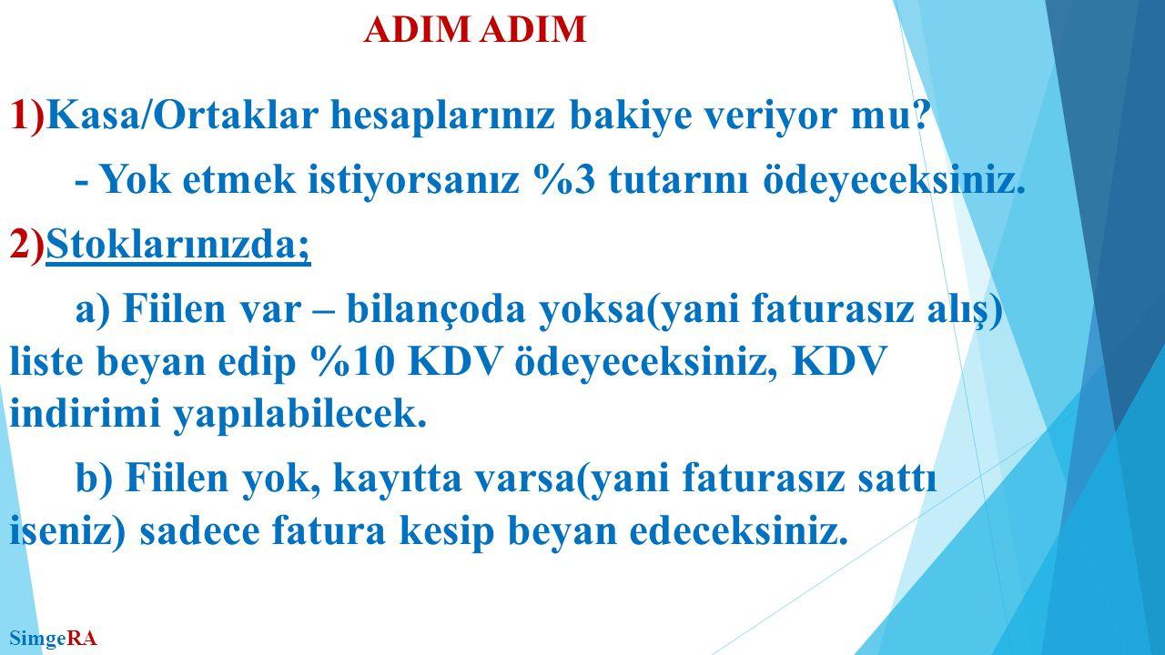 ADIM 1)Kasa/Ortaklar hesaplarınız bakiye veriyor mu.