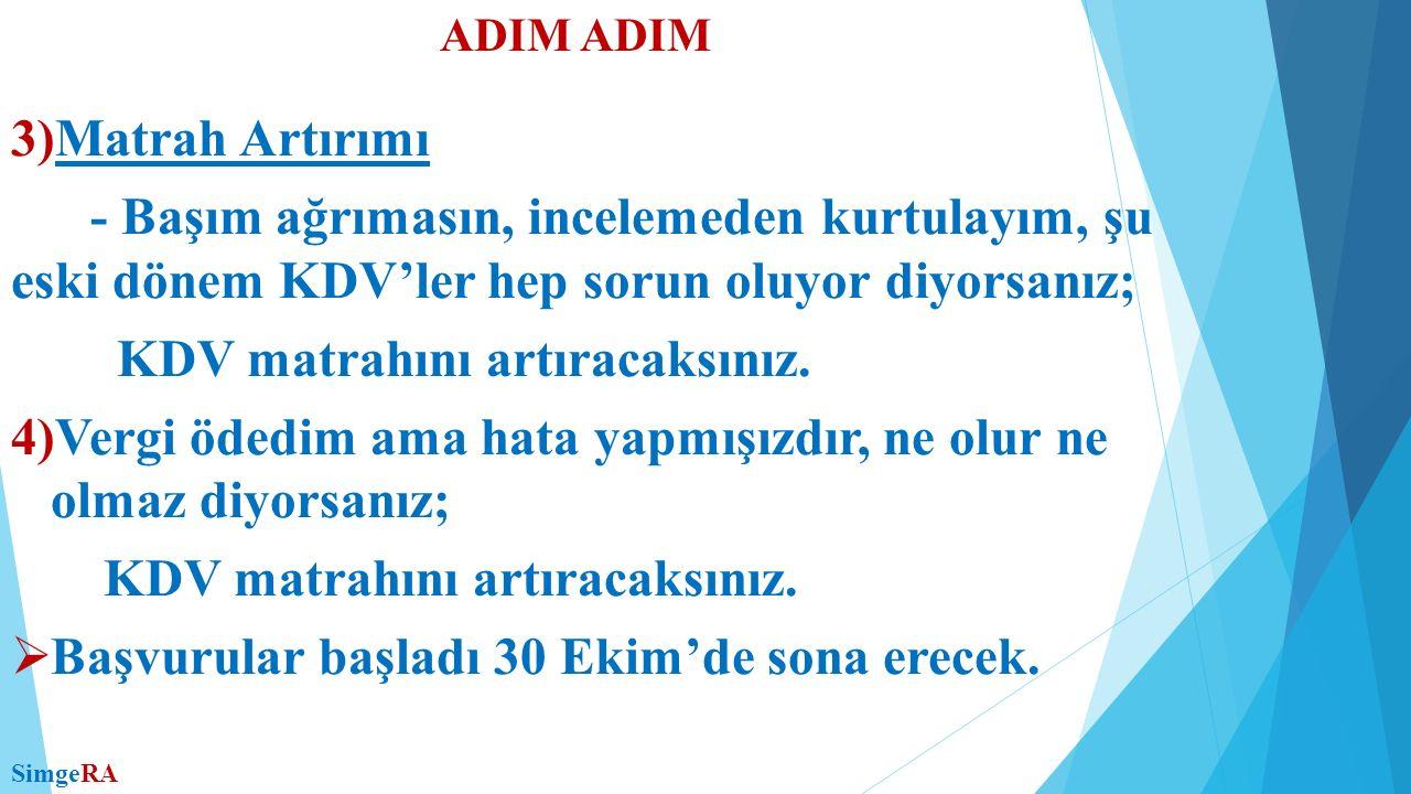 ADIM 3)Matrah Artırımı - Başım ağrımasın, incelemeden kurtulayım, şu eski dönem KDV'ler hep sorun oluyor diyorsanız; KDV matrahını artıracaksınız. 4)V