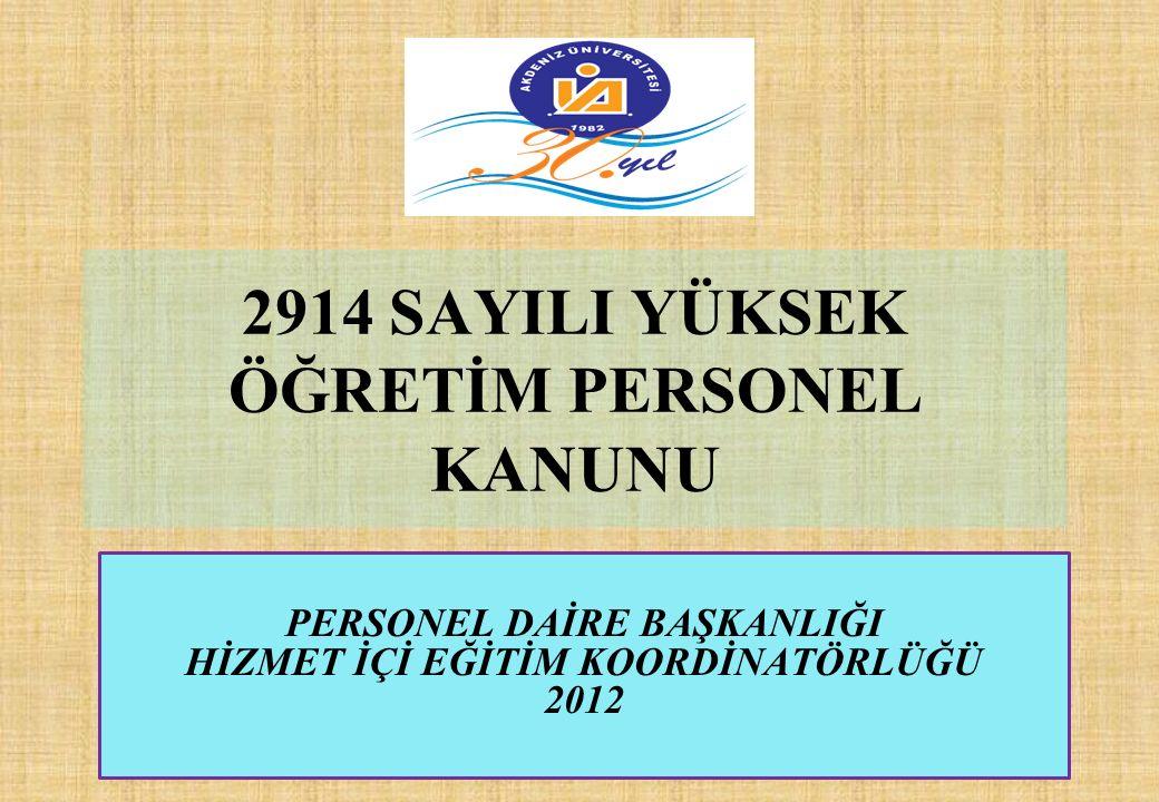 2914 SAYILI YÜKSEK ÖĞRETİM PERSONEL KANUNU PERSONEL DAİRE BAŞKANLIĞI HİZMET İÇİ EĞİTİM KOORDİNATÖRLÜĞÜ 2012