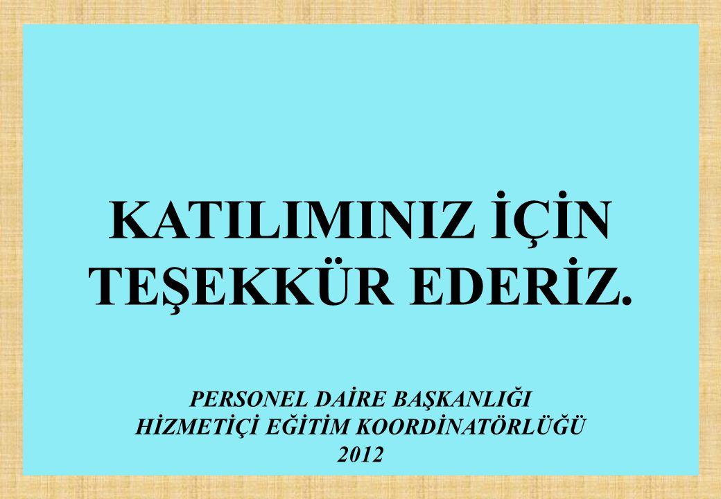 KATILIMINIZ İÇİN TEŞEKKÜR EDERİZ. PERSONEL DAİRE BAŞKANLIĞI HİZMETİÇİ EĞİTİM KOORDİNATÖRLÜĞÜ 2012