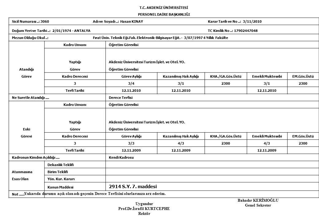 T.C. AKDENİZ ÜNİVERSİTESİ PERSONEL DAİRE BAŞKANLIĞI Sicil Numarası..: 3060Adı ve Soyadı..: Hasan KINAY Karar Tarih ve No..: 3/11/2010 Doğum Yeri ve Ta