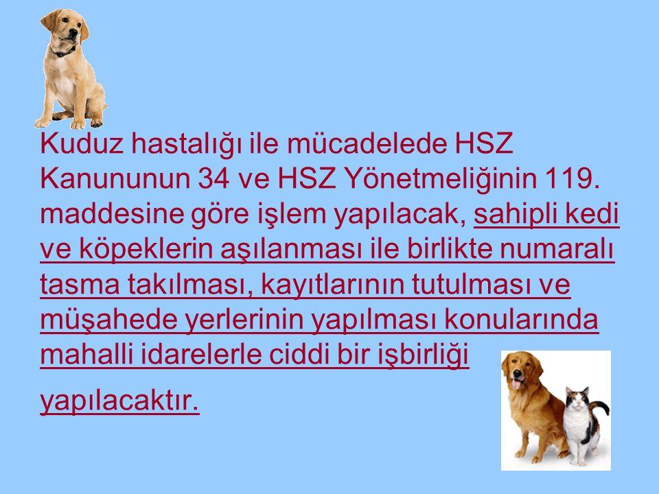 KUDUZ HASTALIĞI Kuduz hastalığı ile mücadelede HSZ Kanununun 34 ve HSZ Yönetmeliğinin 119.