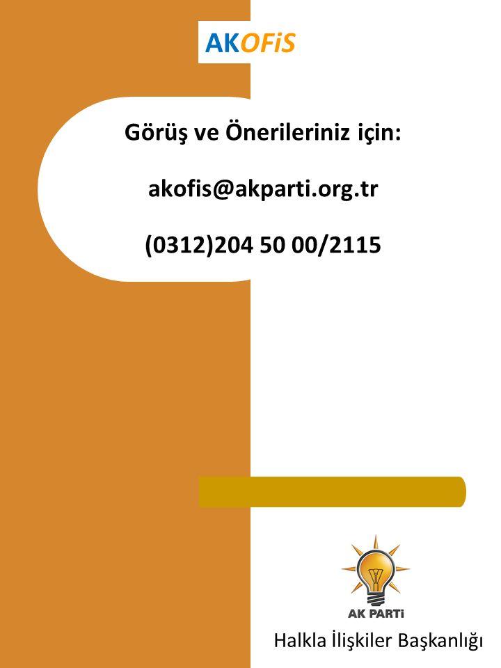 Görüş ve Önerileriniz için: akofis@akparti.org.tr (0312)204 50 00/2115 Halkla İlişkiler Başkanlığı AKOFiS