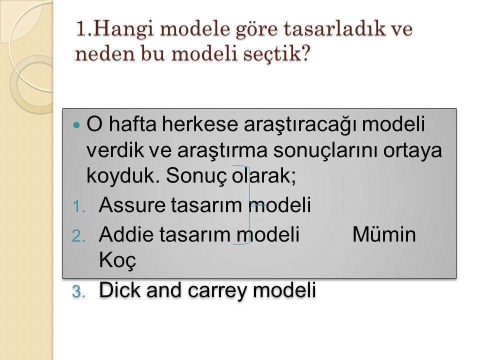 1.Hangi modele göre tasarladık ve neden bu modeli seçtik.
