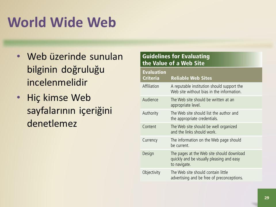 World Wide Web Web üzerinde sunulan bilginin doğruluğu incelenmelidir Hiç kimse Web sayfalarının içeriğini denetlemez 29
