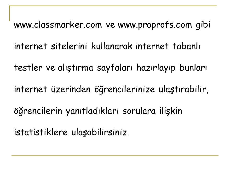 www.classmarker.com ve www.proprofs.com gibi internet sitelerini kullanarak internet tabanlı testler ve alıştırma sayfaları hazırlayıp bunları internet üzerinden öğrencilerinize ulaştırabilir, öğrencilerin yanıtladıkları sorulara ilişkin istatistiklere ulaşabilirsiniz.