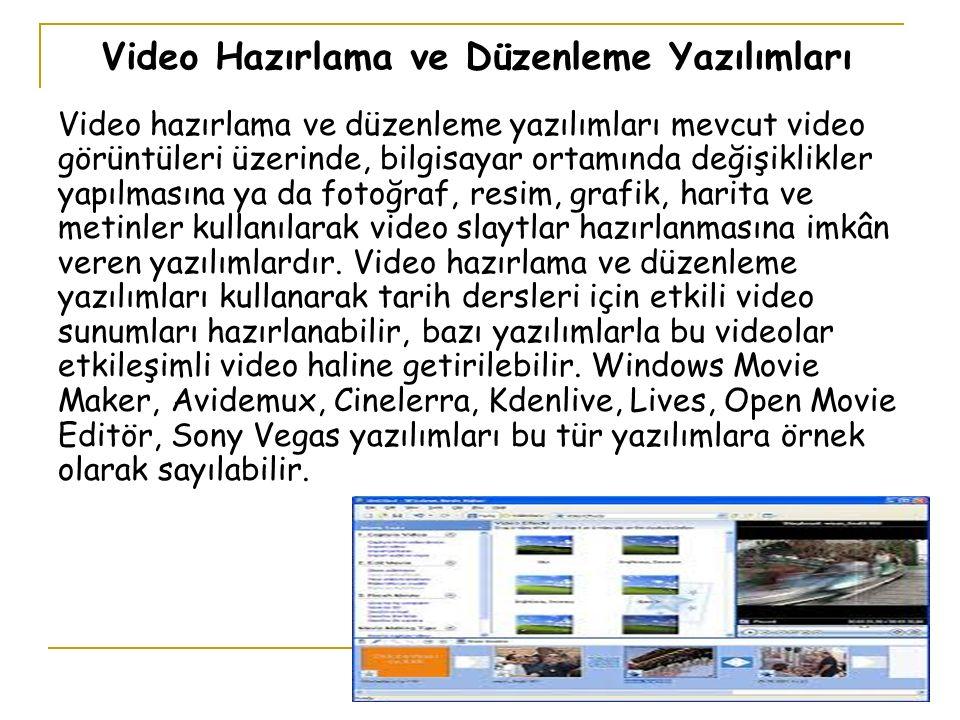 Video Hazırlama ve Düzenleme Yazılımları Video hazırlama ve düzenleme yazılımları mevcut video görüntüleri üzerinde, bilgisayar ortamında değişiklikler yapılmasına ya da fotoğraf, resim, grafik, harita ve metinler kullanılarak video slaytlar hazırlanmasına imkân veren yazılımlardır.