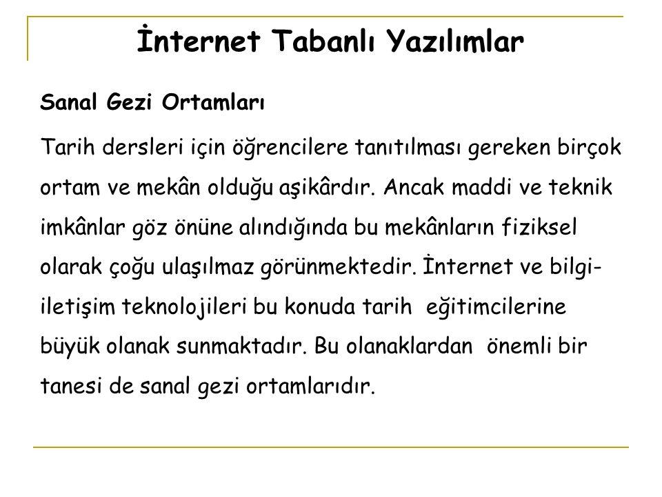 İnternet Tabanlı Yazılımlar Sanal Gezi Ortamları Tarih dersleri için öğrencilere tanıtılması gereken birçok ortam ve mekân olduğu aşikârdır.