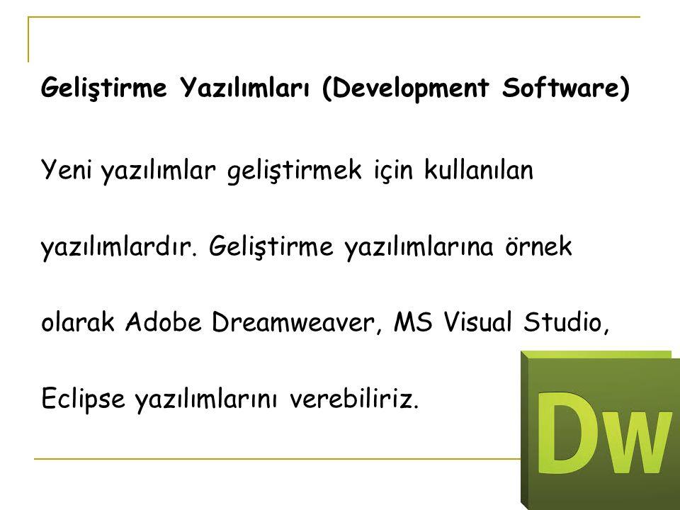 Geliştirme Yazılımları (Development Software) Yeni yazılımlar geliştirmek için kullanılan yazılımlardır.
