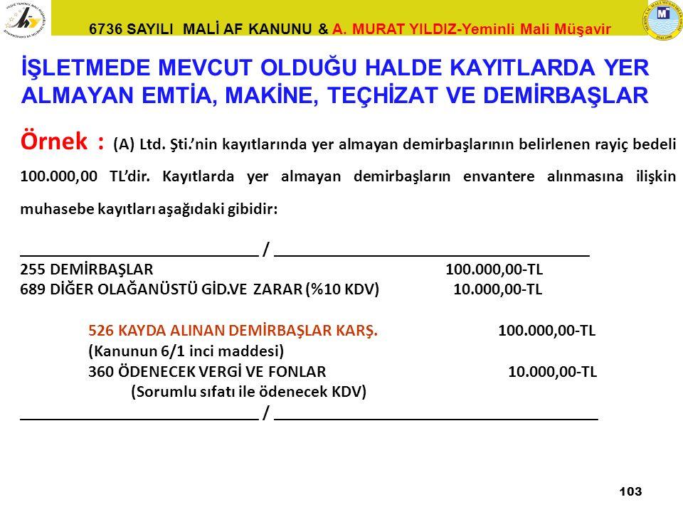6736 SAYILI MALİ AF KANUNU & A. MURAT YILDIZ-Yeminli Mali Müşavir Örnek : (A) Ltd. Şti.'nin kayıtlarında yer almayan demirbaşlarının belirlenen rayiç