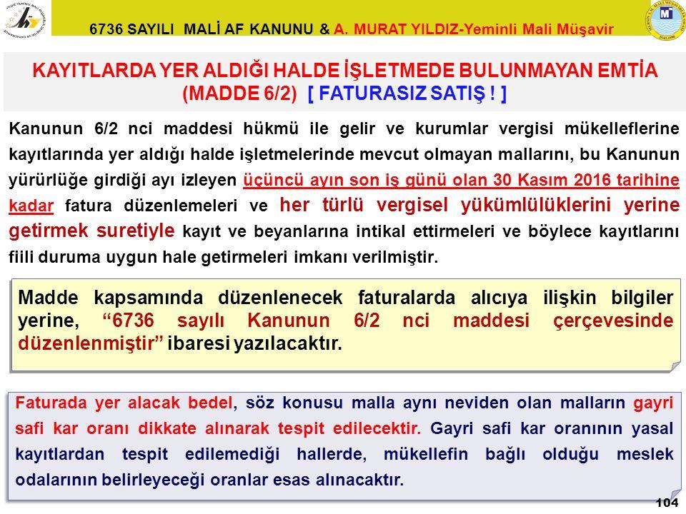6736 SAYILI MALİ AF KANUNU & A. MURAT YILDIZ-Yeminli Mali Müşavir Kanunun 6/2 nci maddesi hükmü ile gelir ve kurumlar vergisi mükelleflerine kayıtları
