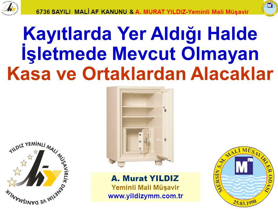 6736 SAYILI MALİ AF KANUNU & A. MURAT YILDIZ-Yeminli Mali Müşavir 111 A. Murat YILDIZ Yeminli Mali Müşavir www.yildizymm.com.tr Kayıtlarda Yer Aldığı